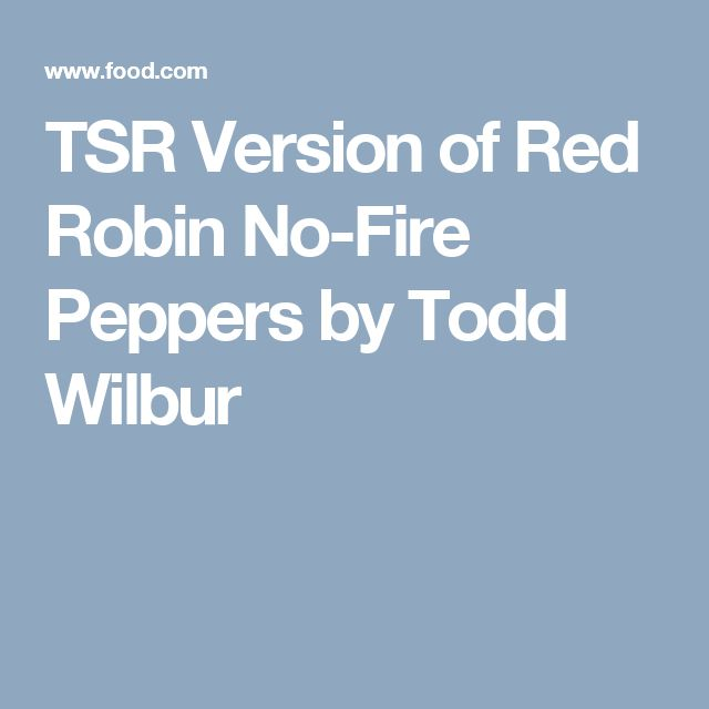 TSR Version of Red Robin No-Fire Peppers by Todd Wilbur