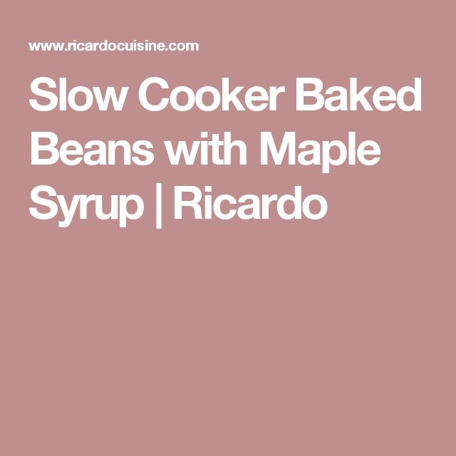 Slow Cooker Baked Beans with Maple Syrup  | Ricardo