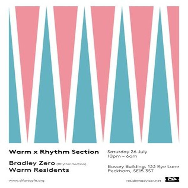 Warm x Rhythm Section at The CLF Art Cafe AKA The Bussey Building, 133 Rye Lane, London, SE15 4ST, UK. South East London's finest House and Techno nights: institution Warm and underground icons Rhythm Section go head to head in the main space of the CLF Art Cafe!  Tickets: http://atnd.it/13197-0	   Category: Nightlife  Artists: Bradley Zero, Ali Tillet  Prices: advance £3, otd £5  Date: 26 to 27July, 2014  Time: 10:00pm to 6:00am