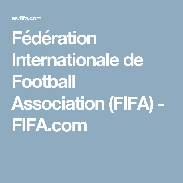 Fédération Internationale de Football Association (FIFA) - FIFA.com