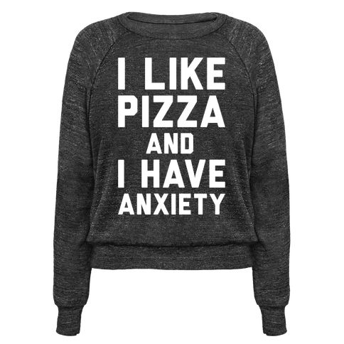 I Like Pizza and I Have Anxiety White Print - Two things about myself, I like pizza and I have anxiety. Share your love for pizza and help forget about all your stress with this funny, pizza lover's, meme shirt!