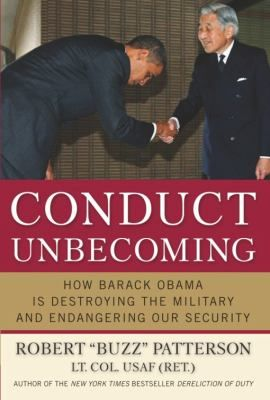 "In Conduct Unbecoming , Lt. Col. Robert Patterson-- New York Times bestselling author and former Senior Military Aide to President Clinton--exposes how President Barack Obama's national security policies are weakening our military and endangering America's safety. From underfunding and misusing the military to his ""Apology Tour"" across Europe and the Middle East, President Obama has made America more vulnerable with both our allies and our enemies. In Conduct Unbecoming , you'll discover…"
