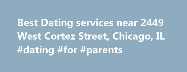 Best Dating services near 2449 West Cortez Street, Chicago, IL #dating #for #parents http://dating.remmont.com/best-dating-services-near-2449-west-cortez-street-chicago-il-dating-for-parents/  #dating services # Best dating+services near 2449 West Cortez Street, Chicago, IL Best Match Highest Rated Most Reviewed Neighborhoods Chicago Albany Park Andersonville Archer Heights Ashburn Auburn Gresham Austin Avalon Park Avondale Back of the Yards Belmont Central Beverly Brainerd … Continue…