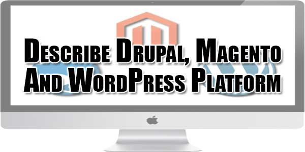 You Know About Many Content Management System And Now You Are Confused What You Should Go For Then Know About Drupal, Magento And WordPress CMS Platform Then For For Your Desired One.