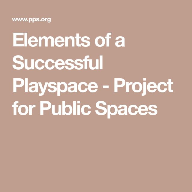 Elements of a Successful Playspace - Project for Public Spaces