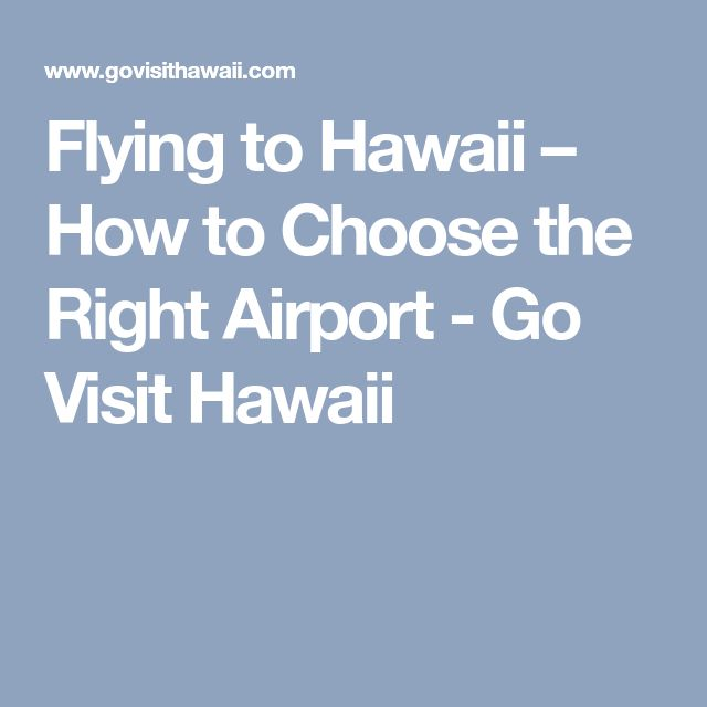 Flying to Hawaii – How to Choose the Right Airport - Go Visit Hawaii