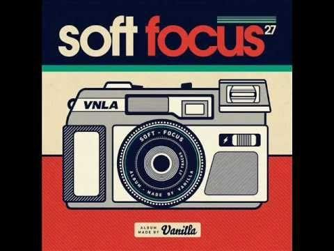 Vanilla : Soft Focus (FULL ALBUM) - YouTube