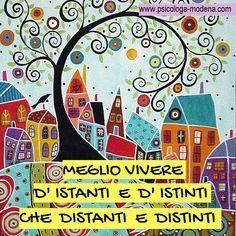 Meglio vivere d'istanti e d'istinti che distanti e distinti (ma non sempre). #vita #vivere