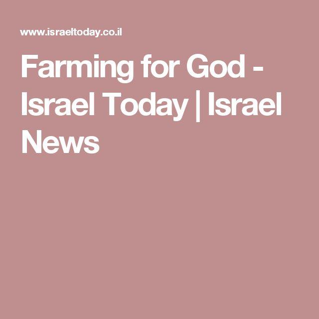 Farming for God - Israel Today   Israel News