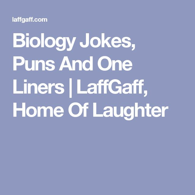 Biology Jokes, Puns And One Liners | LaffGaff, Home Of Laughter