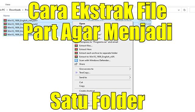 Cara Ekstrak File Part Agar Menjadi 1 Folder Selancar Tahu Internet