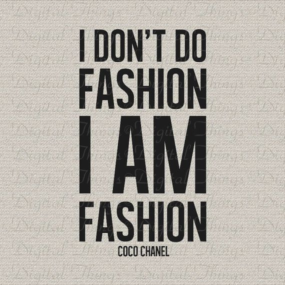 Coco Chanel Quote I Dont Do Fashion I Am Fashion Wall Art Typography Digital Download for Iron on Transfer Fabric Pillow Tea Towel DT1179