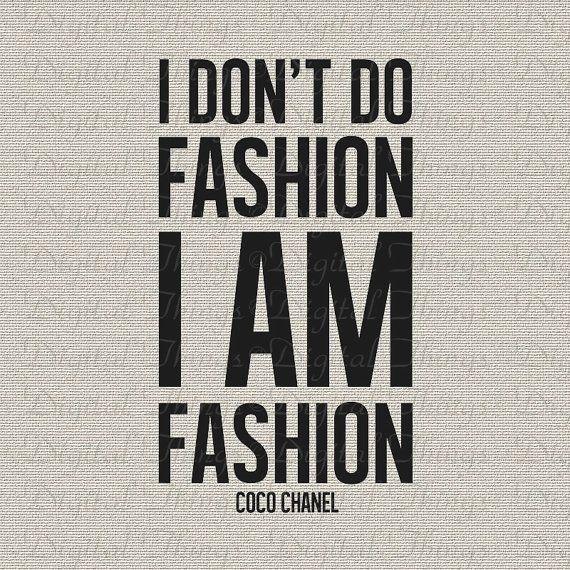 i am fashion Quotes | Coco Chanel Quote I Don't Do Fashion I Am Fashion Wall Art Typography ...