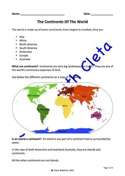 This is an introductory geography lesson about the continents of the world.  This is designed for younger kids who don't know the continents or what a continent even is.  It can also be used for older kids as a tool for revision.PAGE 1:* Introduces the seven continents of the world (i.e.