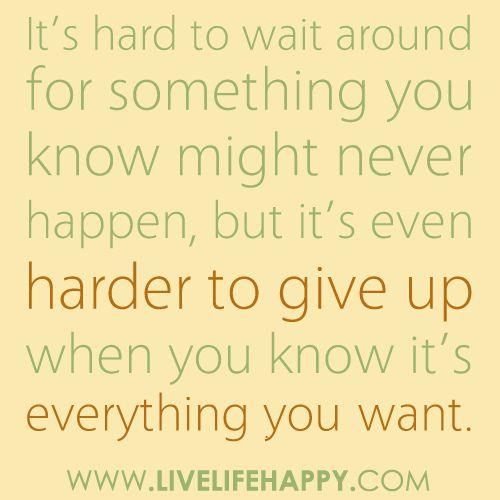 It's Hard to Wait Around: Heart Break, Favorite Places, Motivation Quotes, My Life, So True, Should I Give Up Quotes, Favorite Quotes, Living, True Stories