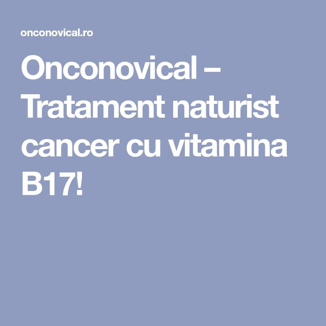 Onconovical – Tratament naturist cancer cu vitamina B17!