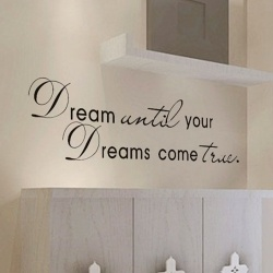 """Dream until your Dreams come true"""