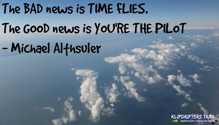 Travel quotes, The bad news is time flies, the good news is youre the pilot