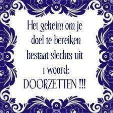Het geheim om je doel te bereiken bestaat slechts uit 1 woord: DOORZETTEN!!!