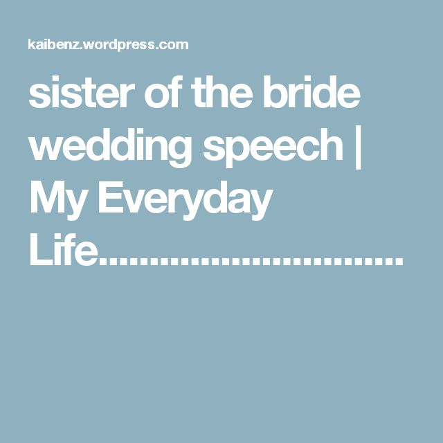 sister of the bride wedding speech | My Everyday Life..............................