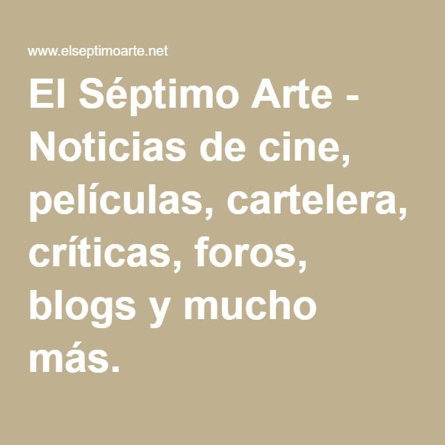 El Séptimo Arte - Noticias de cine, películas, cartelera, críticas, foros, blogs y mucho más.
