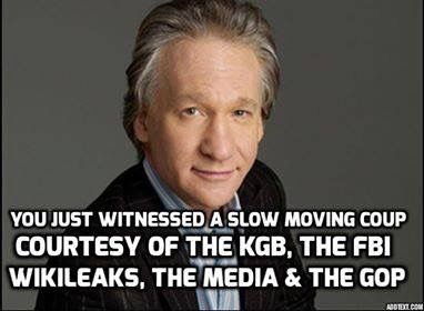 You just witnessed a slow moving coup courtesy of the KGB, the FBI, Wikileaks, the Media & the GOP - Bill Maher  Video here: http://www.breitbart.com/video/2016/11/04/maher-slow-moving-right-wing-coup-in-us-i-dont-trust-nc-gop-not-to-hack-voting-machines/