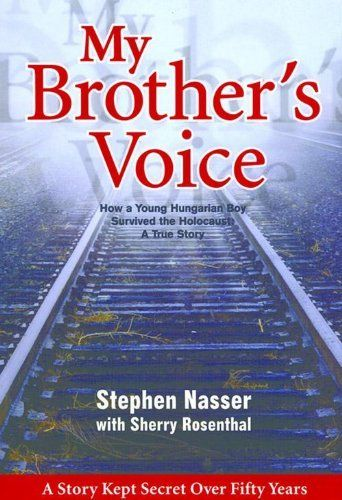 My Brother's Voice: How a Young Hungarian Boy Survived the Holocaust: A True Story by Stephen Nasser,   For teenagers