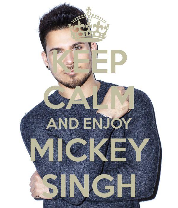 KEEP CALM AND ENJOY MICKEY SINGH