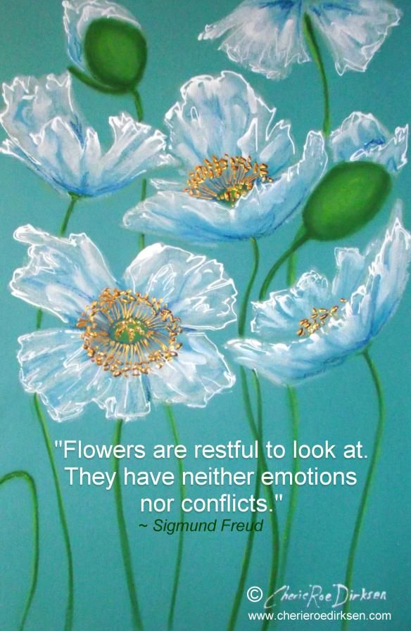 Flowers are restful to look at. They have neither emotions nor conflicts | Sigmund Freud