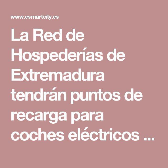 La Red de Hospederías de Extremadura tendrán puntos de recarga para coches eléctricos e híbridos • ESMARTCITY