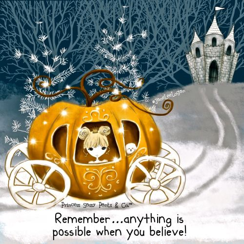 Remember...anything is possible when you believe! ~ Princess Sassy Pants  & Co
