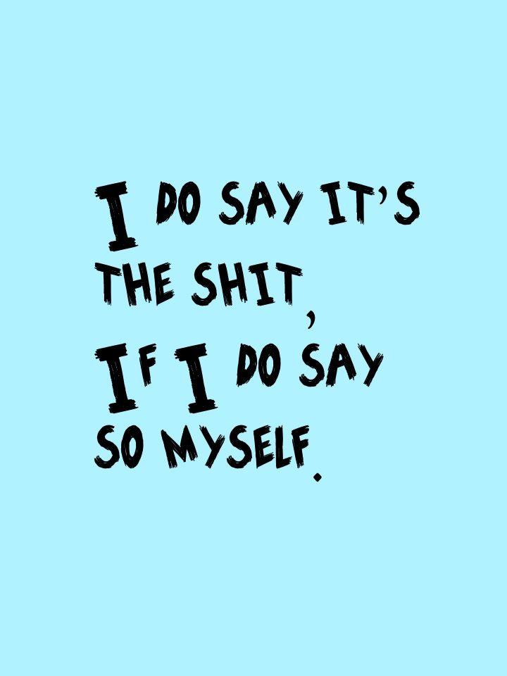 If I do say so myself...If I do say so myself... :)