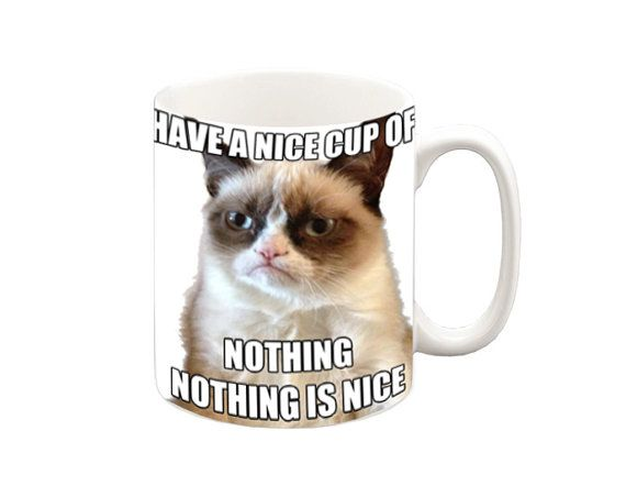 Grumpy Cat Mug We will put the image on both sides of the mug or you can request a custom message for on the other side of the mug.
