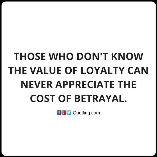 Those who don't know the value of loyalty can never appreciate the cost of betrayal - Betrayal Quote by Quotling