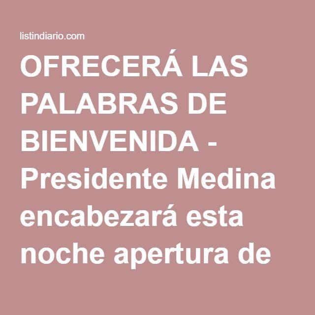 OFRECERÁ LAS PALABRAS DE BIENVENIDA - Presidente Medina encabezará esta noche apertura de Asamblea de la OEA | Listín Diario