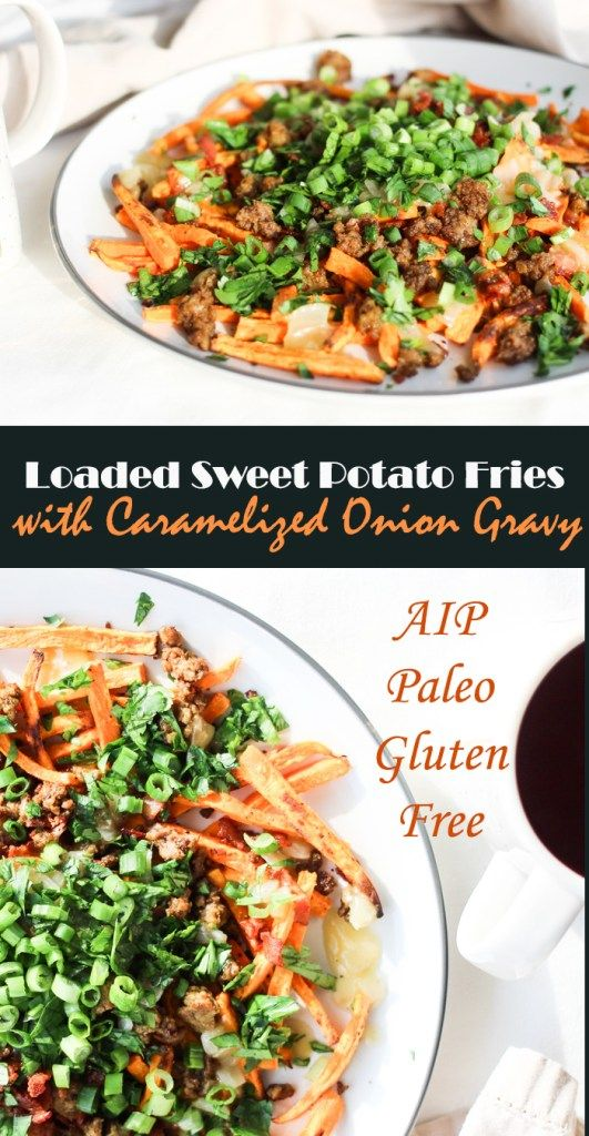 loaded sweet potato fries with season ground beef and caramelized onion gravy - AIP, Paleo, Gluten Free