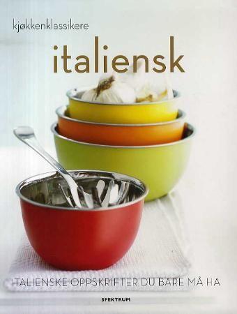 Italiensk: italienske oppskrifter du bare må ha