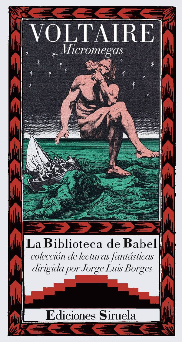 VOLTAIRE - Micromegas (Siruela. La Biblioteca de Babel, n.º 24) Featuring the giant aliens of Saturn and Sirius, who scoff at the earth-centric view of the inhabitants of Earth