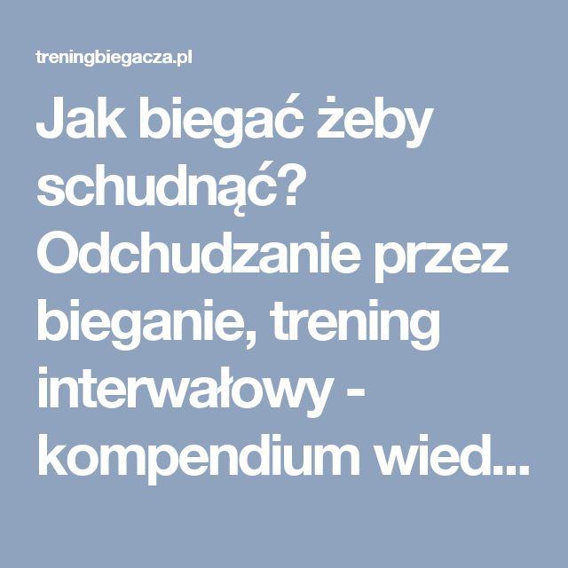 Jak biegać żeby schudnąć? Odchudzanie przez bieganie, trening interwałowy - kompendium wiedzy   TreningBiegacza.pl