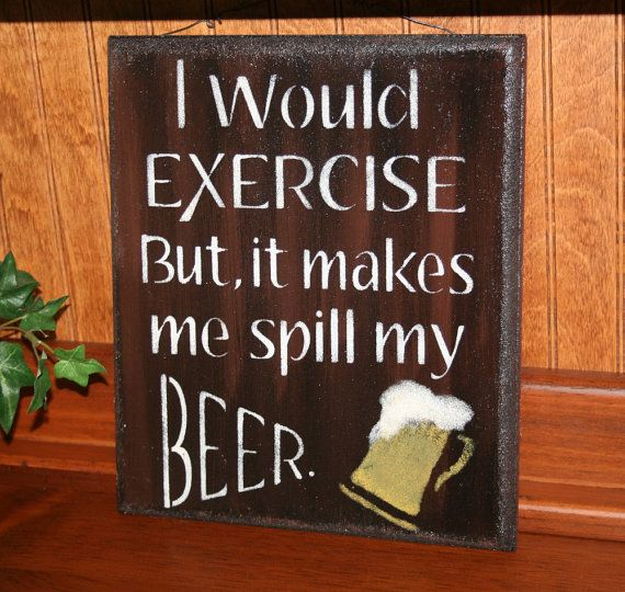 Funny Beer Sign I Would Exercise but it Makes me by NaturesGlow