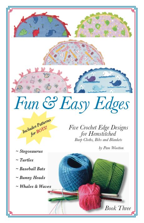 NEW!! BOOK 3.  Crochet edge patterns that include: Stegosaurus/Dinosaur, Turtles, Baseball Bats, Bunny Heads, Whales & Waves.  Available at funandeasyedges.com.