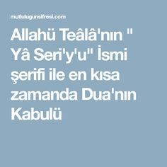 """Allahü Teâlâ'nın """" Yâ Seri'y'u"""" İsmi şerifi ile en kısa zamanda Dua'nın Kabulü"""