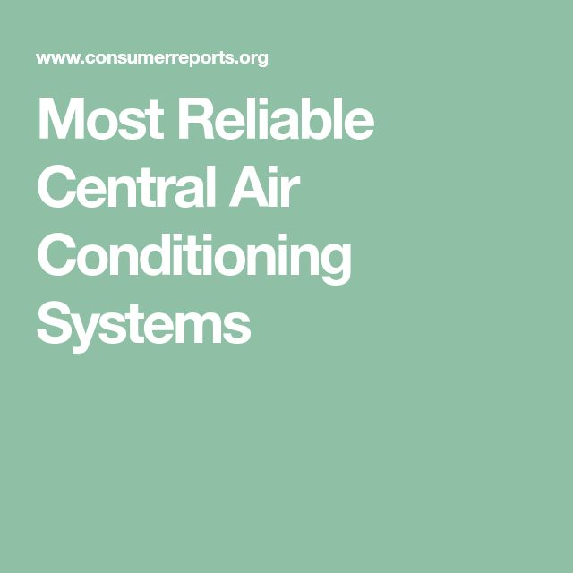 Most Reliable Central Air Conditioning Systems Air Conditioning