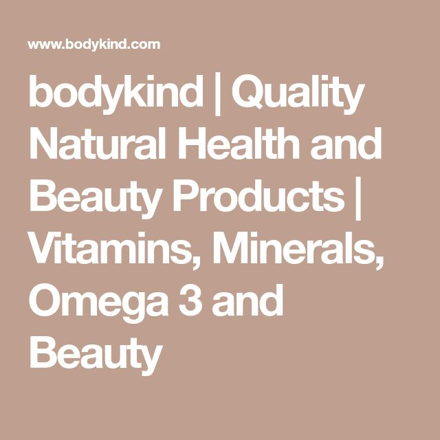 bodykind | Quality Natural Health and Beauty Products | Vitamins, Minerals, Omega 3 and Beauty