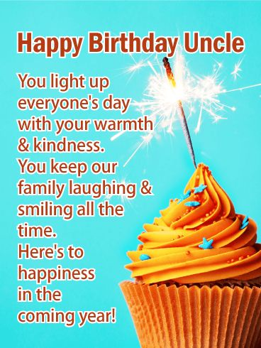 To Your Happiness - Happy birthday Card for Uncle: He lights up everyone's day with his kindness and caring. He's a mentor and friend in every way. This year, let your uncle know how much he means to you with this festive birthday card, the perfect greeting for any celebration! A cupcake with a bright sparkler on top is the sweetest way to wish him happiness in the year ahead.
