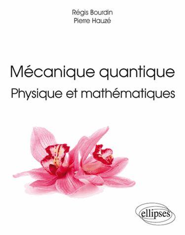 Mécanique quantique : physique et mathématiques / Régis      Bourdin, Pierre Hauzé. http://scd.summon.serialssolutions.com/search?s.q=isbn:(9782340013056)