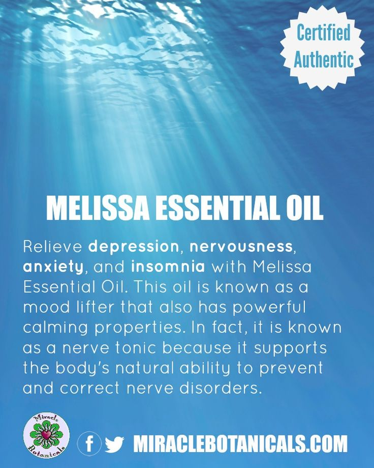 Melissa essential oil may relieve depression, nervousness, anxiety and insomnia.