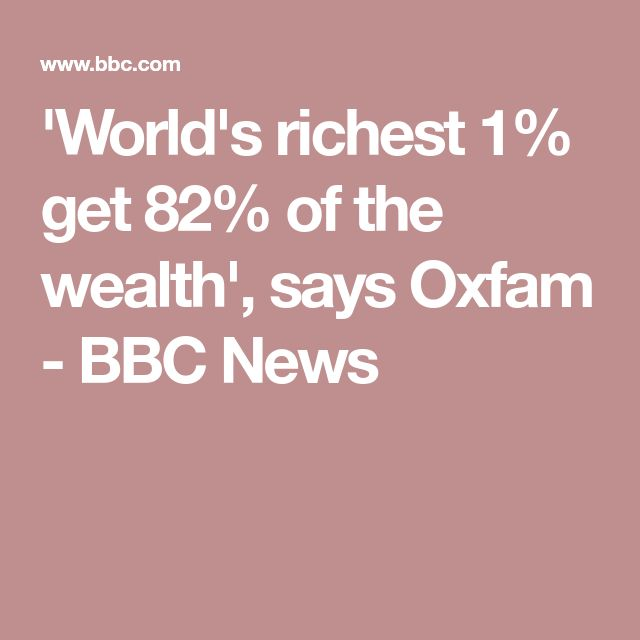 'World's richest 1% get 82% of the wealth', says Oxfam - BBC News