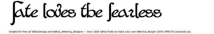 Fate loves the fearless- quote tattoo ideas