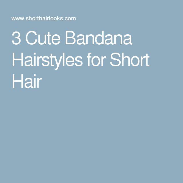3 Cute Bandana Hairstyles for Short Hair